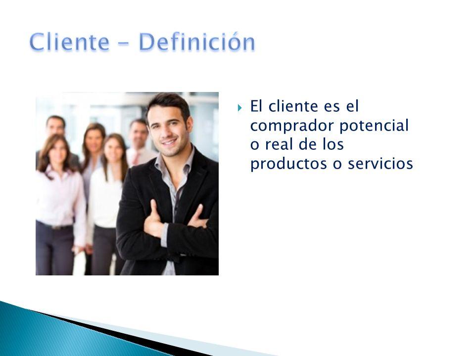 Cliente - Definición El cliente es el comprador potencial o real de los productos o servicios