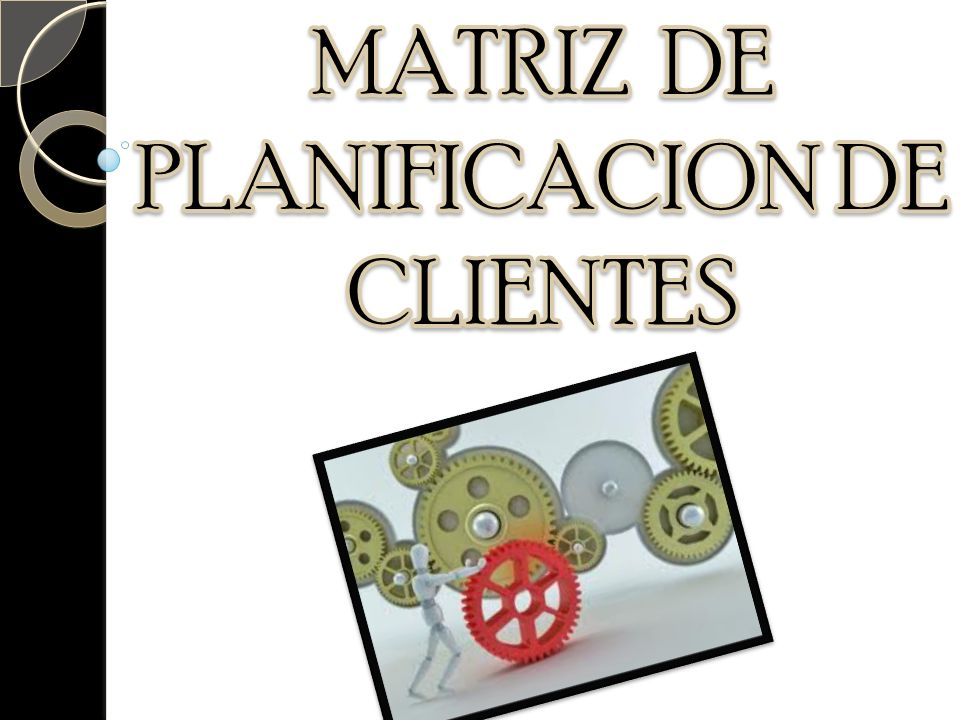 MATRIZ DE PLANIFICACION DE CLIENTES