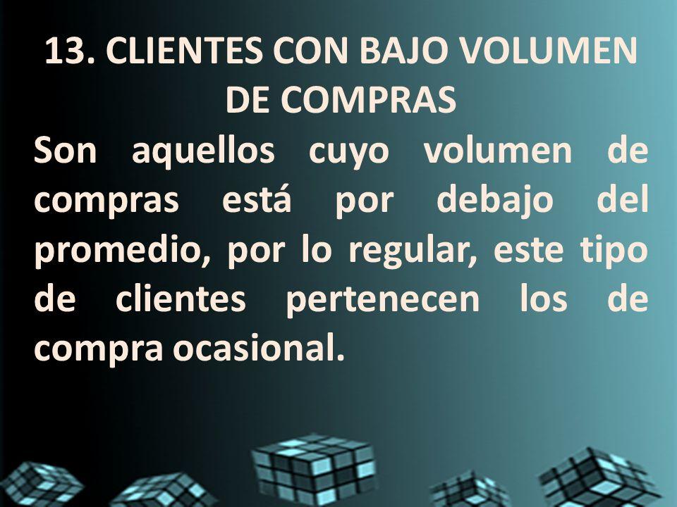 13. CLIENTES CON BAJO VOLUMEN DE COMPRAS
