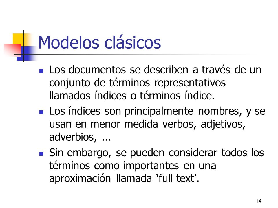 Modelos clásicos Los documentos se describen a través de un conjunto de términos representativos llamados índices o términos índice.