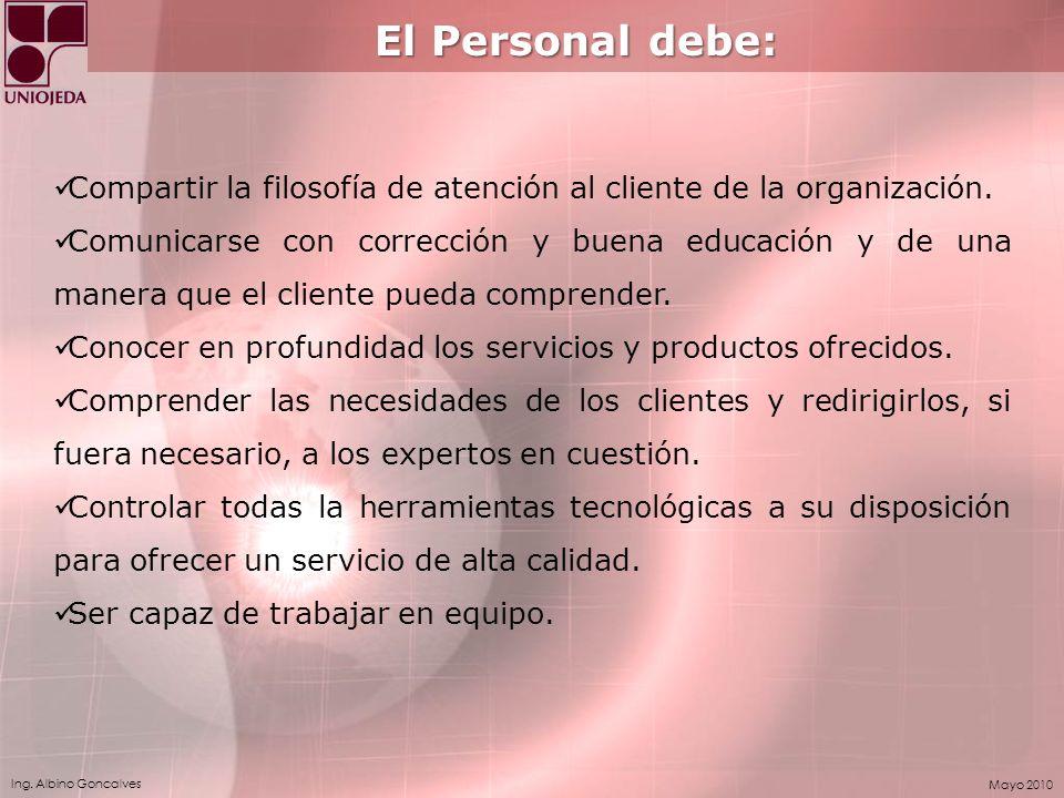 El Personal debe: Compartir la filosofía de atención al cliente de la organización.