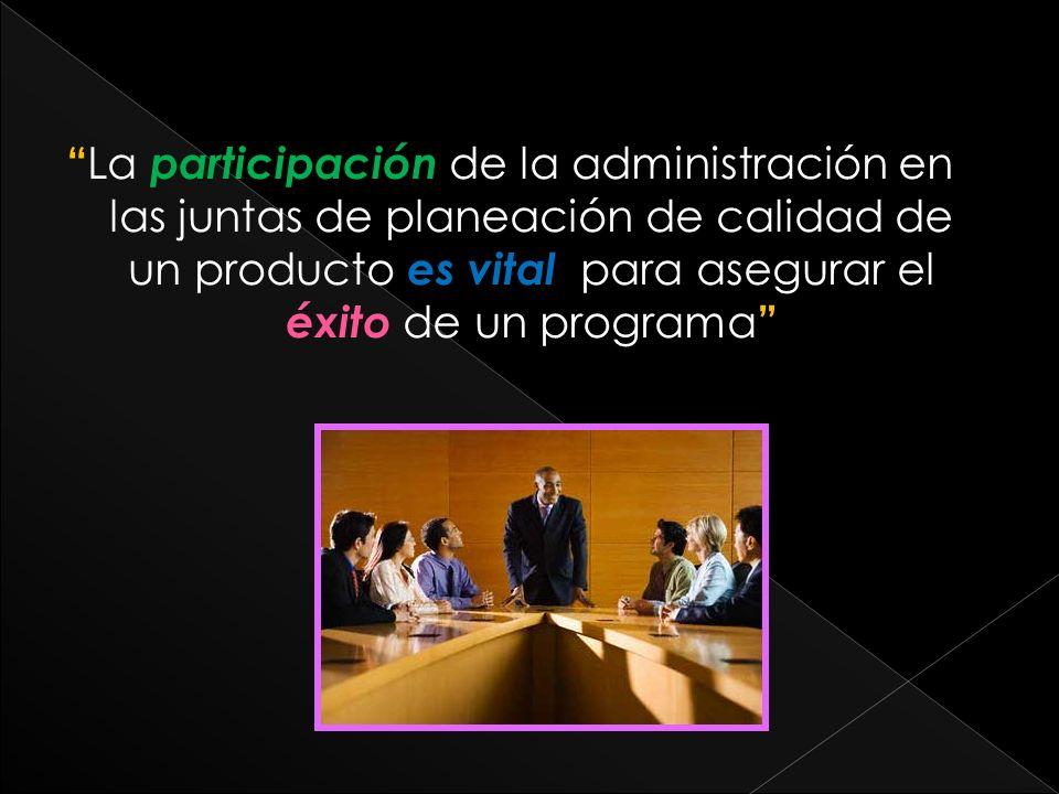 La participación de la administración en las juntas de planeación de calidad de un producto es vital para asegurar el éxito de un programa