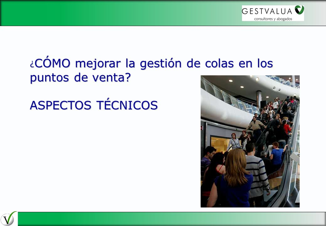 29/03/2017 ¿CÓMO mejorar la gestión de colas en los puntos de venta ASPECTOS TÉCNICOS