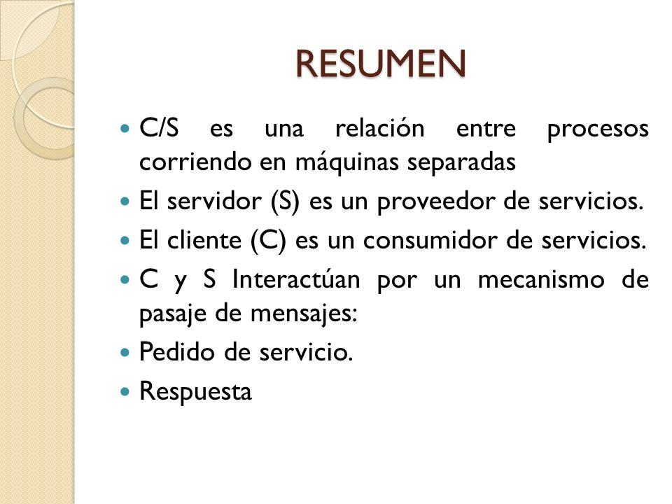 RESUMEN C/S es una relación entre procesos corriendo en máquinas separadas. El servidor (S) es un proveedor de servicios.