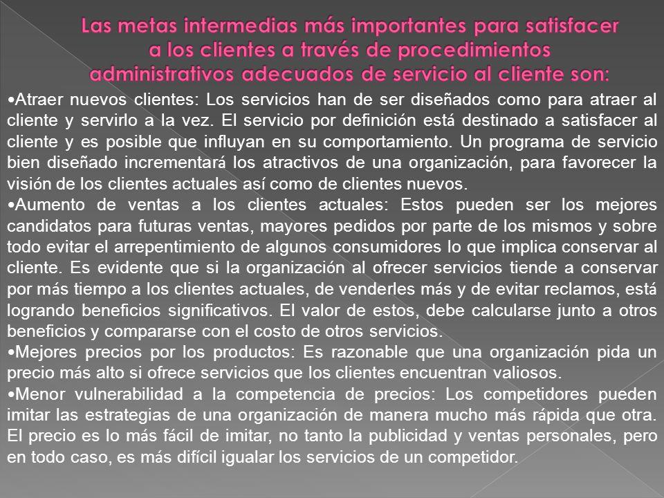 Las metas intermedias más importantes para satisfacer a los clientes a través de procedimientos administrativos adecuados de servicio al cliente son: