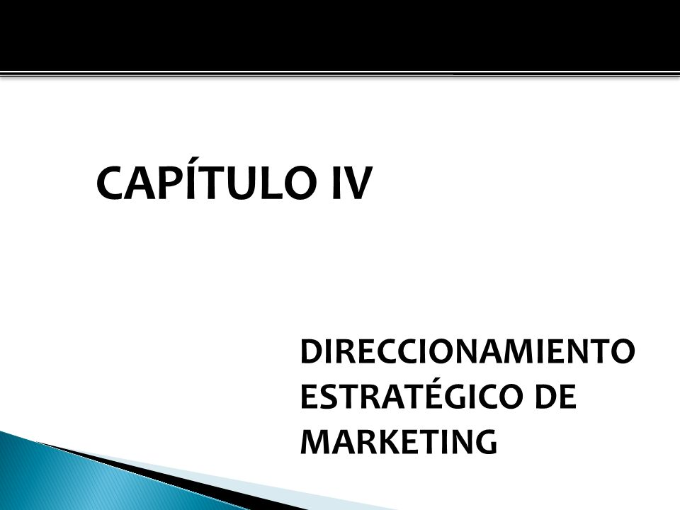 CAPÍTULO IV DIRECCIONAMIENTO ESTRATÉGICO DE MARKETING