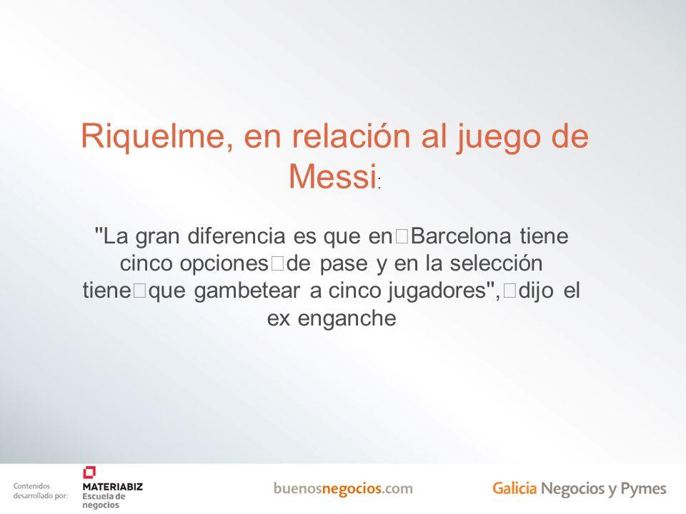Riquelme, en relación al juego de Messi: