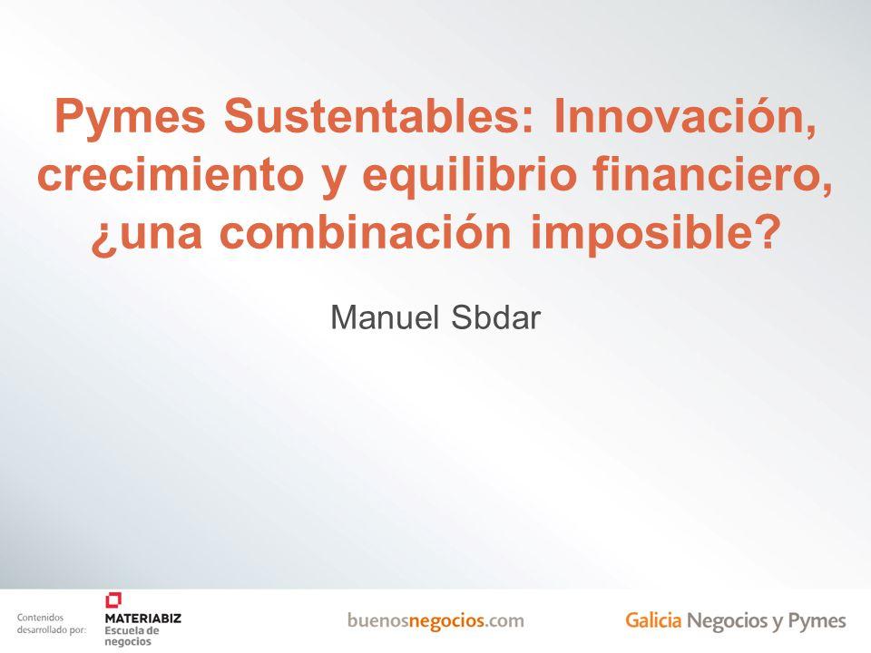 Pymes Sustentables: Innovación, crecimiento y equilibrio financiero, ¿una combinación imposible