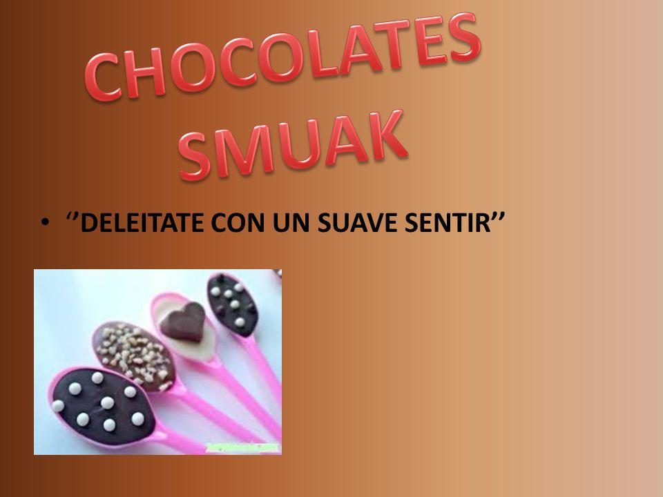 CHOCOLATES SMUAK ''DELEITATE CON UN SUAVE SENTIR''