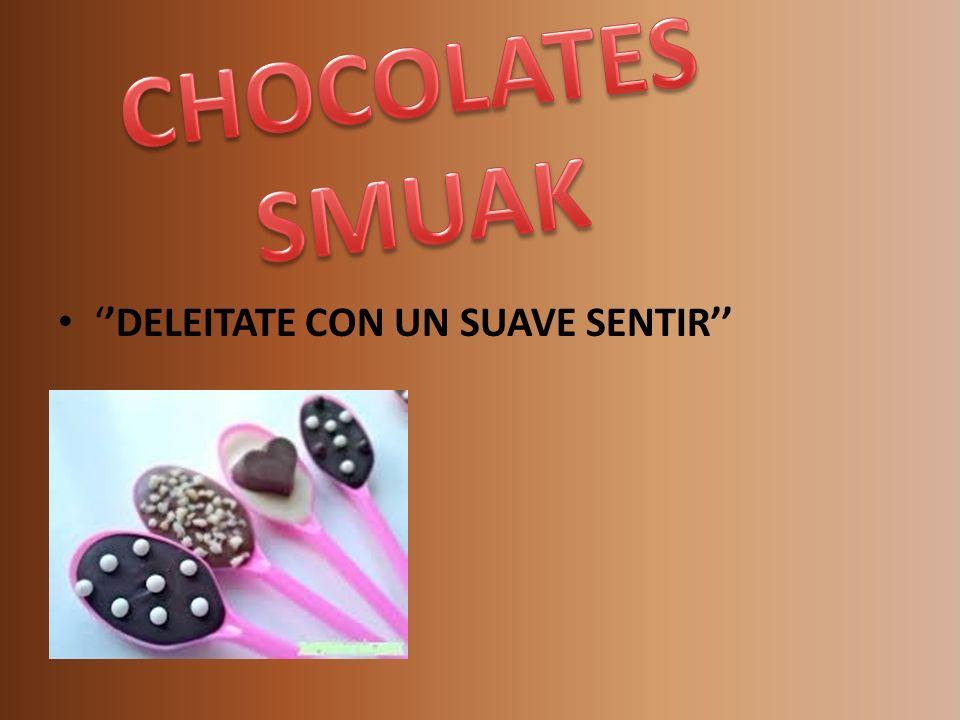 CHOCOLATES SMUAK ''DELEITATE CON UN SUAVE SENTIR''