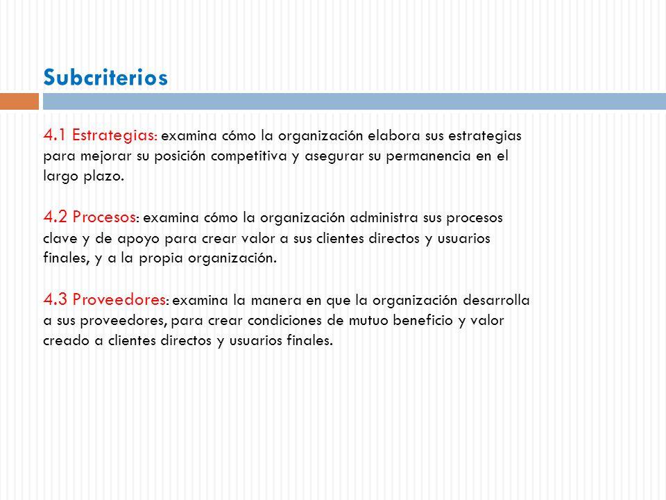 Subcriterios 4.1 Estrategias: examina cómo la organización elabora sus estrategias.