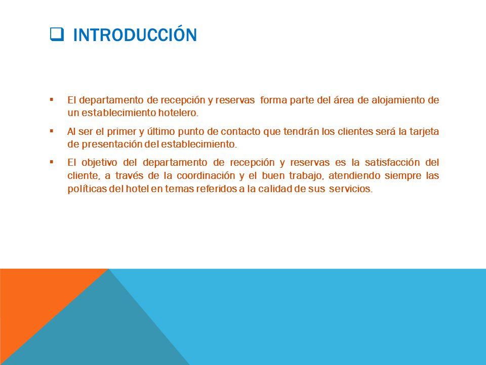 Introducción El departamento de recepción y reservas forma parte del área de alojamiento de un establecimiento hotelero.