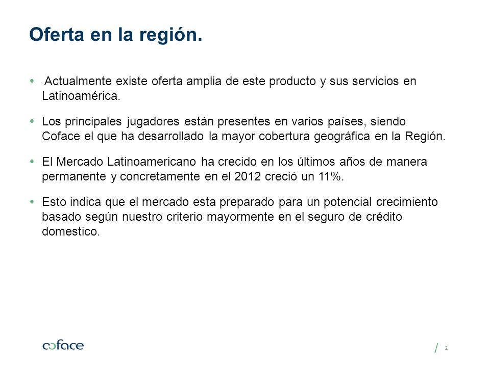 Oferta en la región.Actualmente existe oferta amplia de este producto y sus servicios en Latinoamérica.