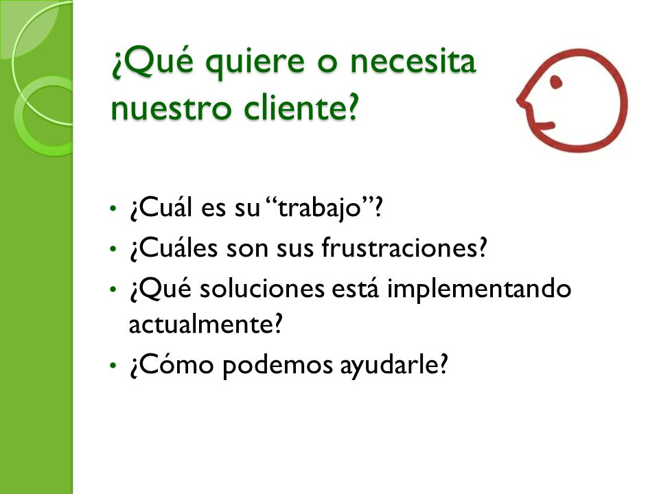 ¿Qué quiere o necesita nuestro cliente