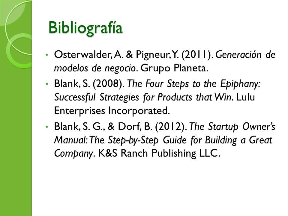 Bibliografía Osterwalder, A. & Pigneur, Y. (2011). Generación de modelos de negocio. Grupo Planeta.