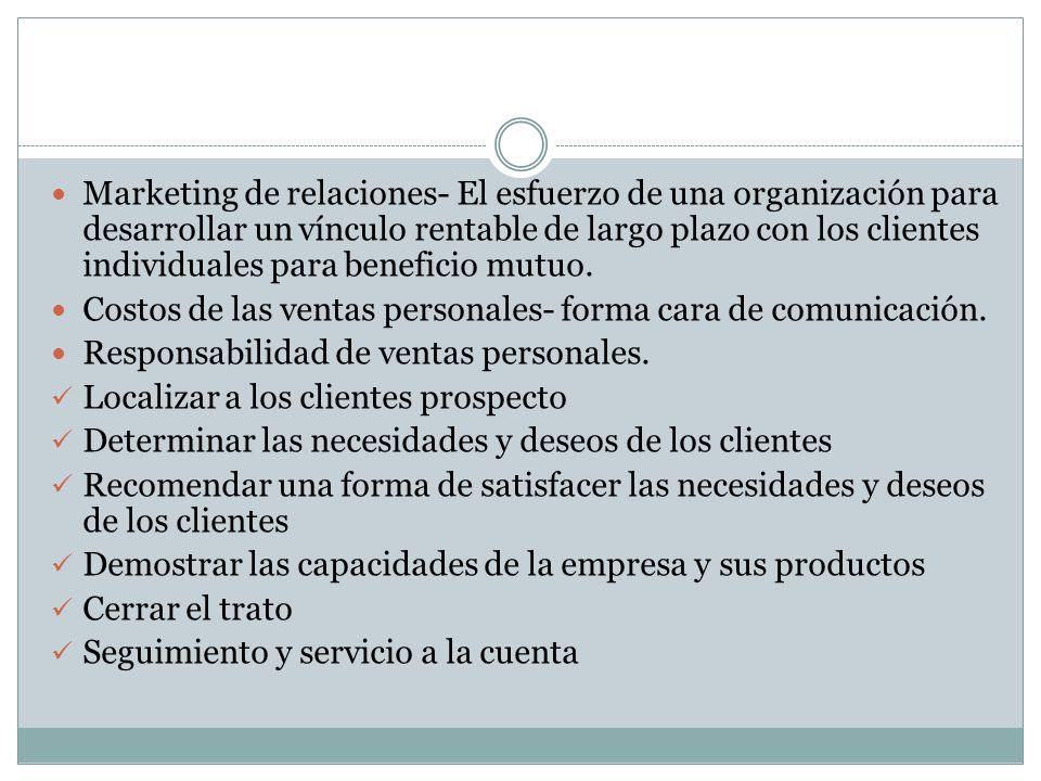 Marketing de relaciones- El esfuerzo de una organización para desarrollar un vínculo rentable de largo plazo con los clientes individuales para beneficio mutuo.
