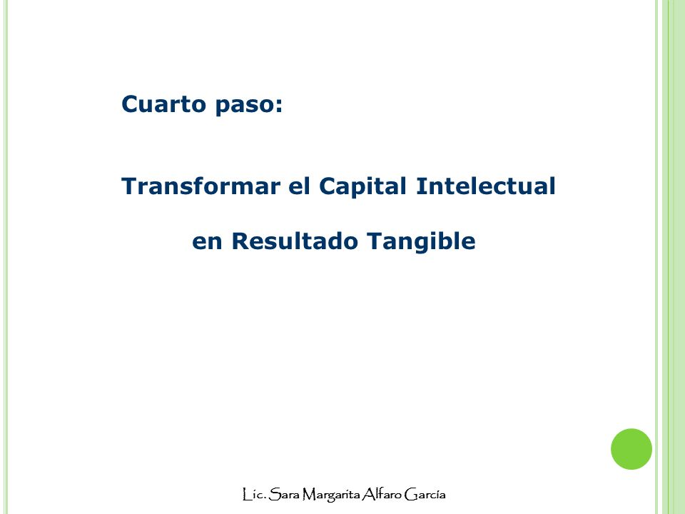 Cuarto paso: Transformar el Capital Intelectual en Resultado Tangible