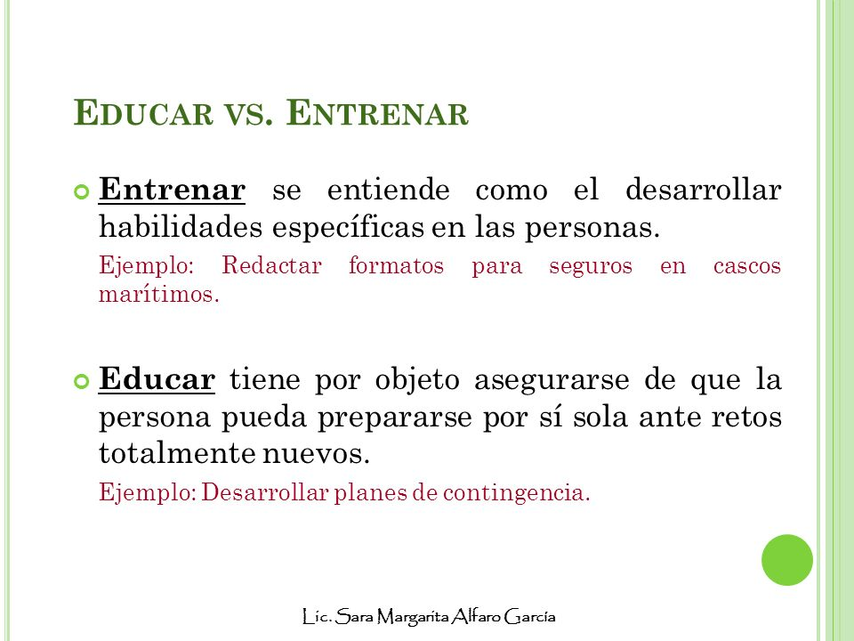 Educar vs. Entrenar Entrenar se entiende como el desarrollar habilidades específicas en las personas.
