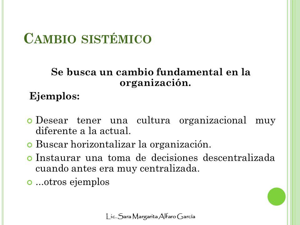 Se busca un cambio fundamental en la organización.
