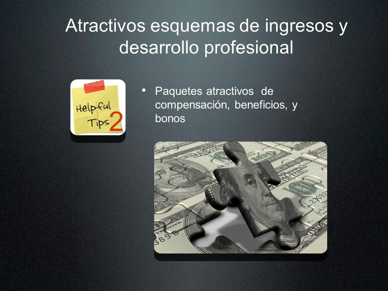 Atractivos esquemas de ingresos y desarrollo profesional