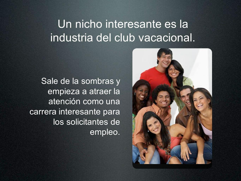 Un nicho interesante es la industria del club vacacional.