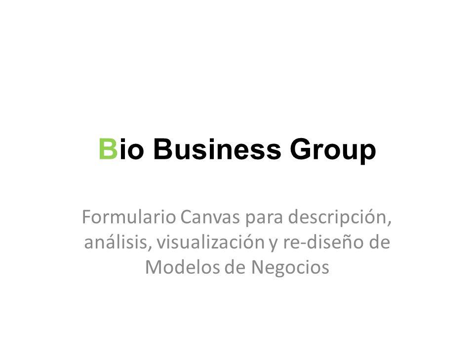 Bio Business Group Formulario Canvas para descripción, análisis, visualización y re-diseño de Modelos de Negocios.
