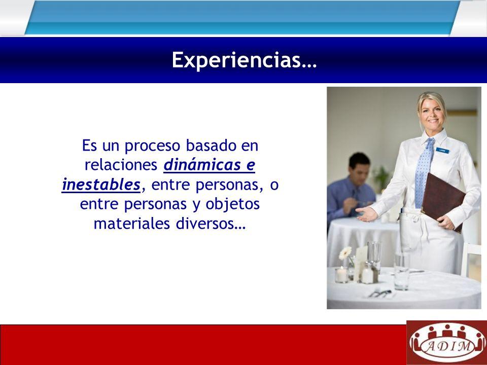 Experiencias… Es un proceso basado en relaciones dinámicas e inestables, entre personas, o entre personas y objetos materiales diversos…