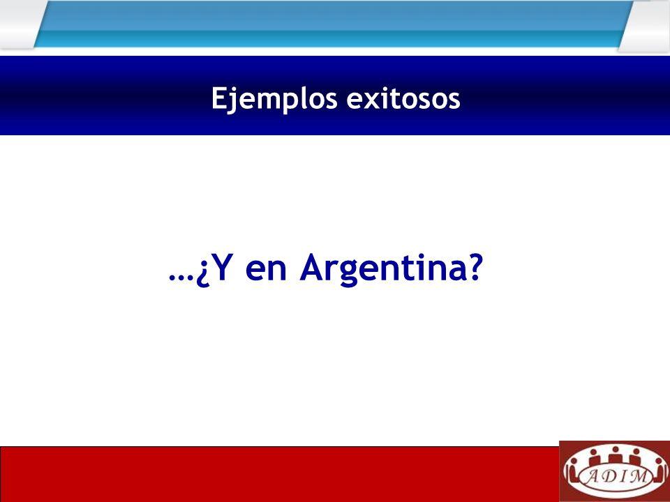 Ejemplos exitosos …¿Y en Argentina