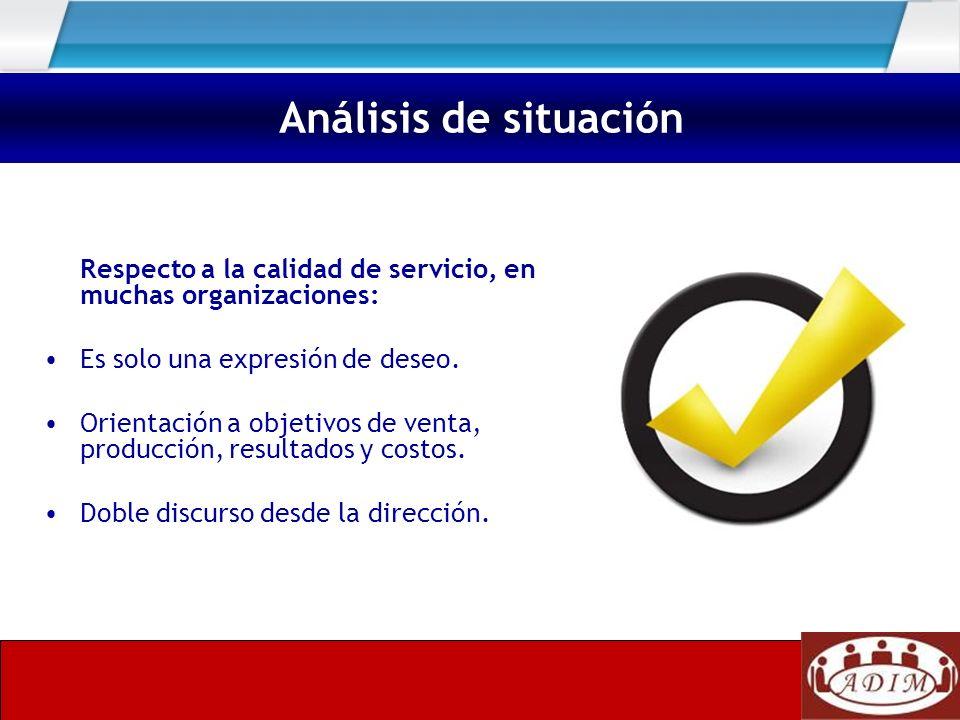 Análisis de situación Respecto a la calidad de servicio, en muchas organizaciones: Es solo una expresión de deseo.
