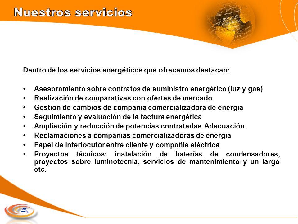 Nuestros servicios Dentro de los servicios energéticos que ofrecemos destacan: Asesoramiento sobre contratos de suministro energético (luz y gas)