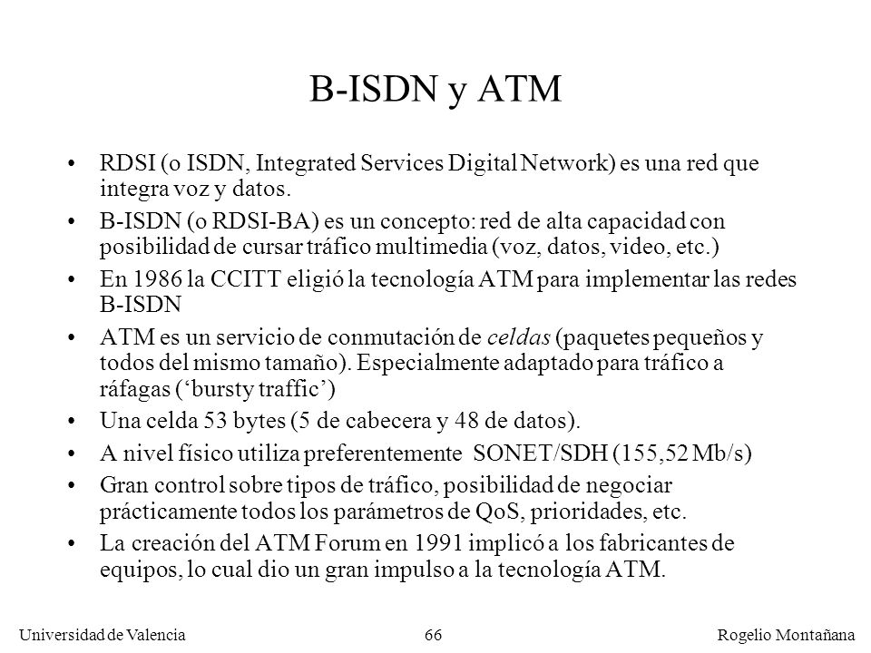 Fundamentos B-ISDN y ATM. RDSI (o ISDN, Integrated Services Digital Network) es una red que integra voz y datos.