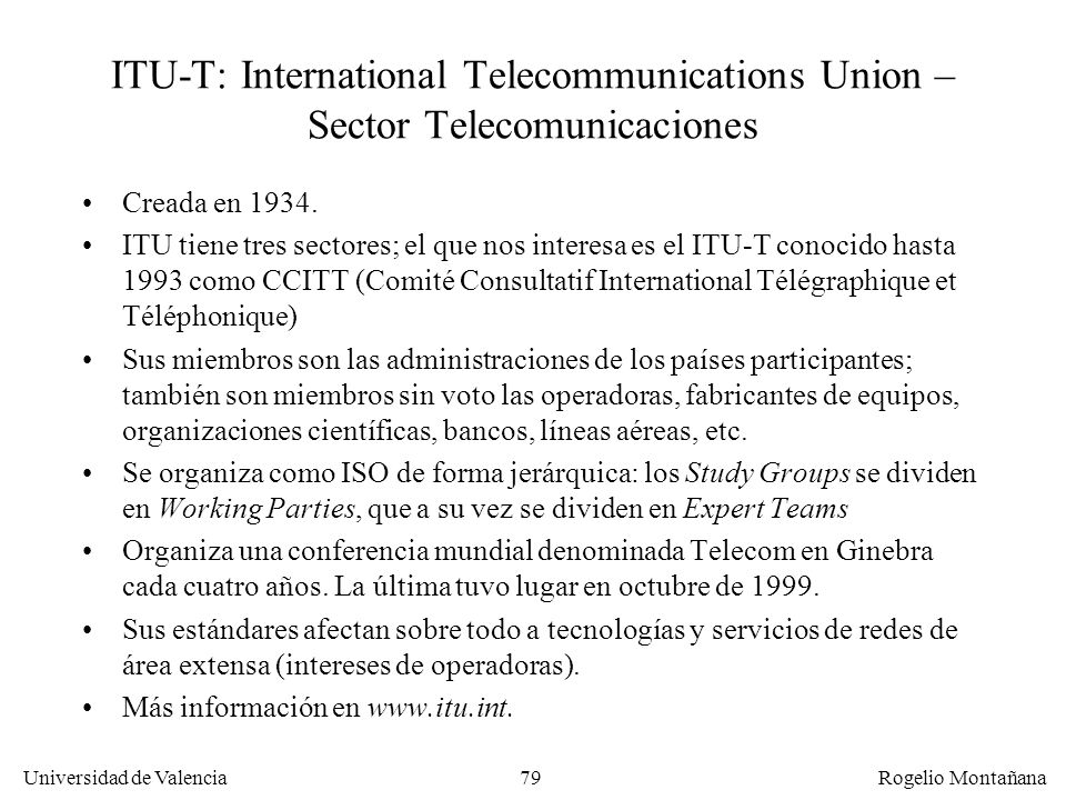 Fundamentos ITU-T: International Telecommunications Union – Sector Telecomunicaciones. Creada en 1934.