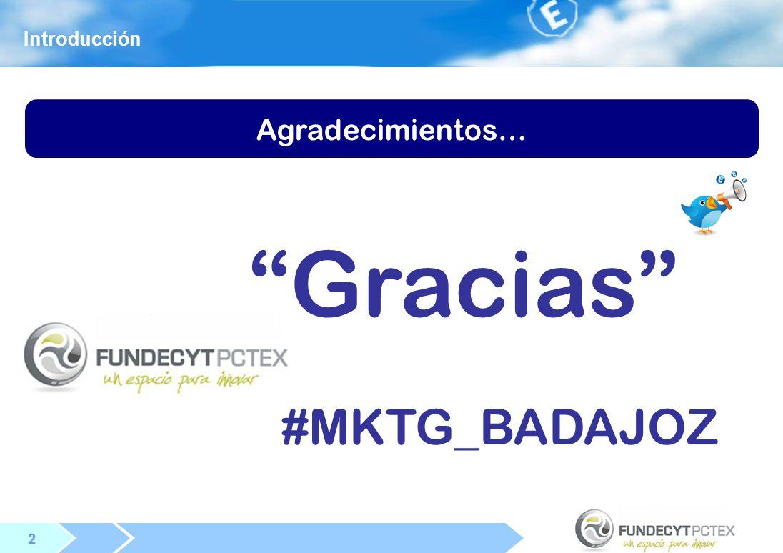 Introducción Agradecimientos… Gracias #MKTG_BADAJOZ