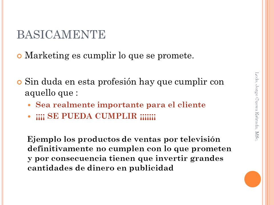 BASICAMENTE Marketing es cumplir lo que se promete.