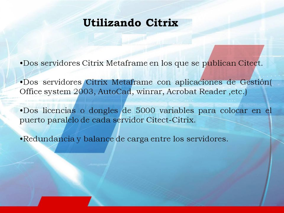 Utilizando Citrix Dos servidores Citrix Metaframe en los que se publican Citect.