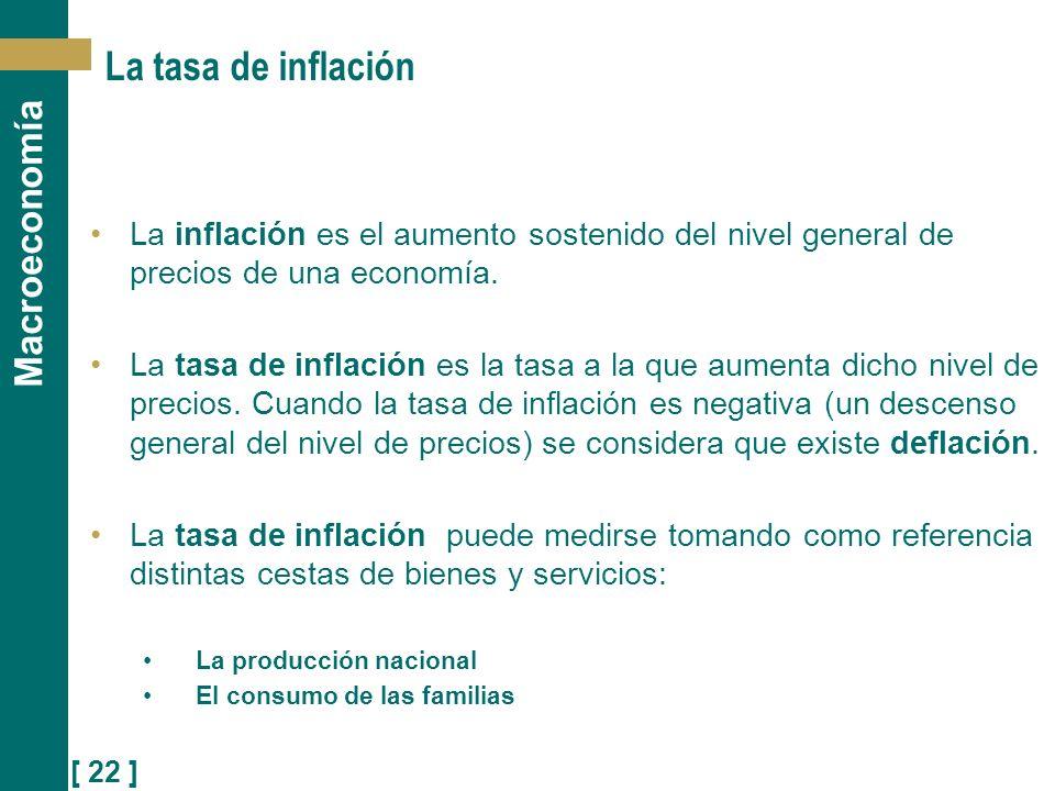La tasa de inflación La inflación es el aumento sostenido del nivel general de precios de una economía.