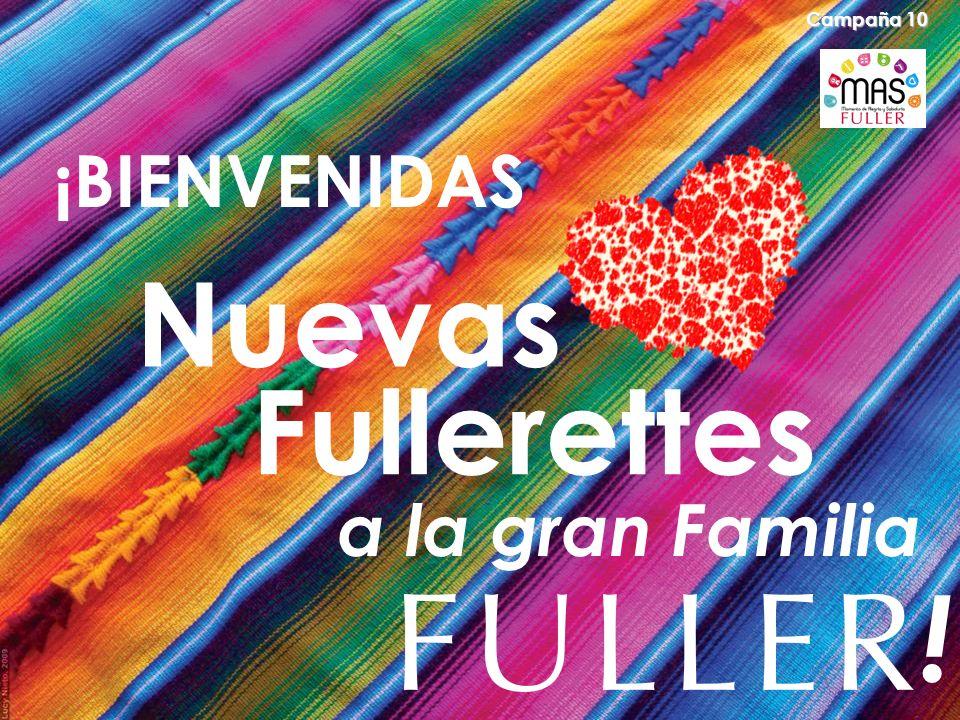 Campaña 10 ¡BIENVENIDAS Nuevas Fullerettes a la gran Familia !