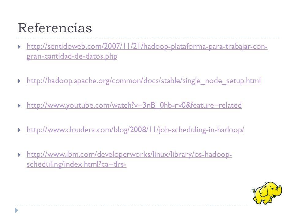 Referencias http://sentidoweb.com/2007/11/21/hadoop-plataforma-para-trabajar-con- gran-cantidad-de-datos.php.