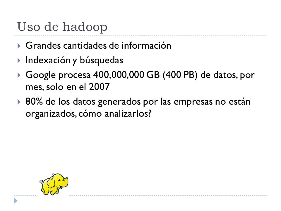Uso de hadoop Grandes cantidades de información Indexación y búsquedas