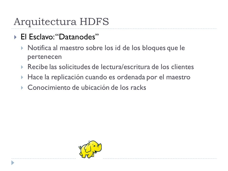 Arquitectura HDFS El Esclavo: Datanodes