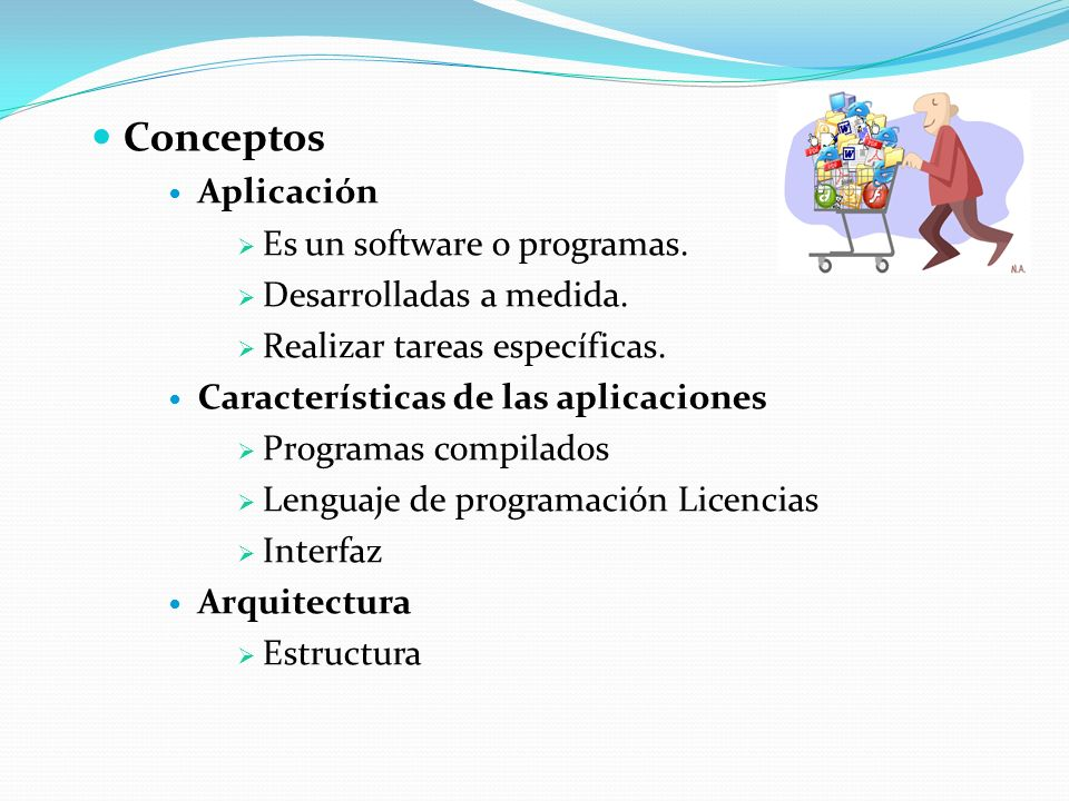 Conceptos Aplicación Es un software o programas.