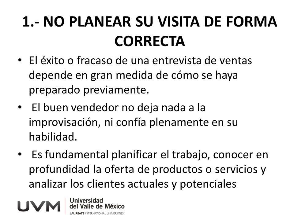 1.- NO PLANEAR SU VISITA DE FORMA CORRECTA