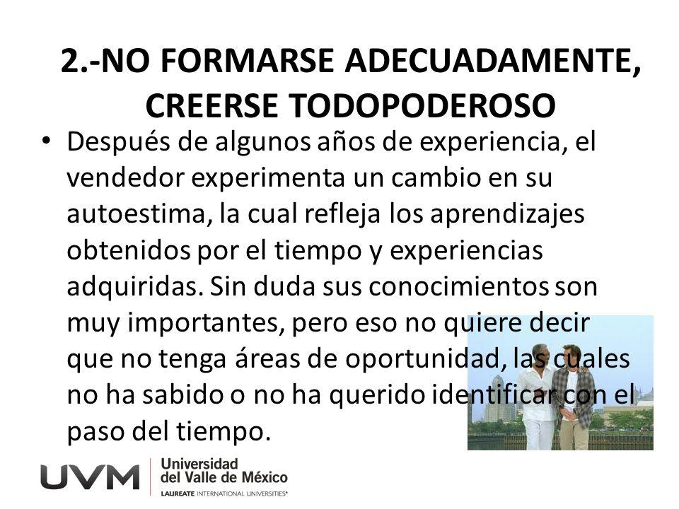2.-NO FORMARSE ADECUADAMENTE, CREERSE TODOPODEROSO