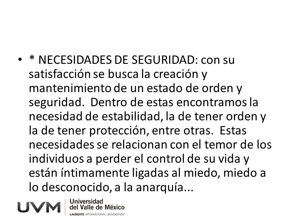 * NECESIDADES DE SEGURIDAD: con su satisfacción se busca la creación y mantenimiento de un estado de orden y seguridad.