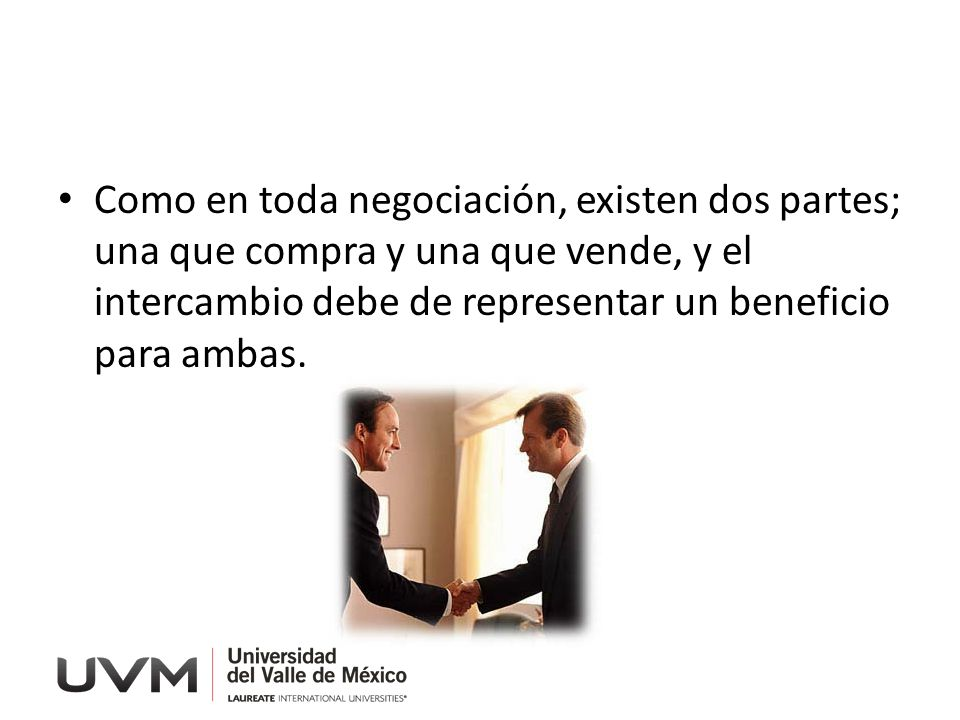 Como en toda negociación, existen dos partes; una que compra y una que vende, y el intercambio debe de representar un beneficio para ambas.