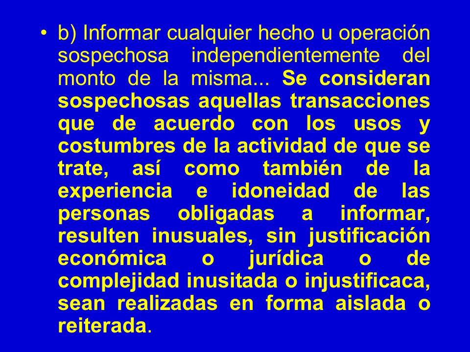 b) Informar cualquier hecho u operación sospechosa independientemente del monto de la misma...