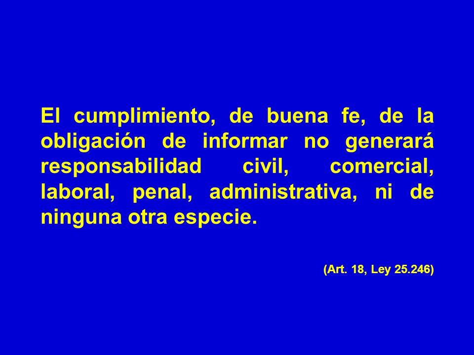 El cumplimiento, de buena fe, de la obligación de informar no generará responsabilidad civil, comercial, laboral, penal, administrativa, ni de ninguna otra especie.