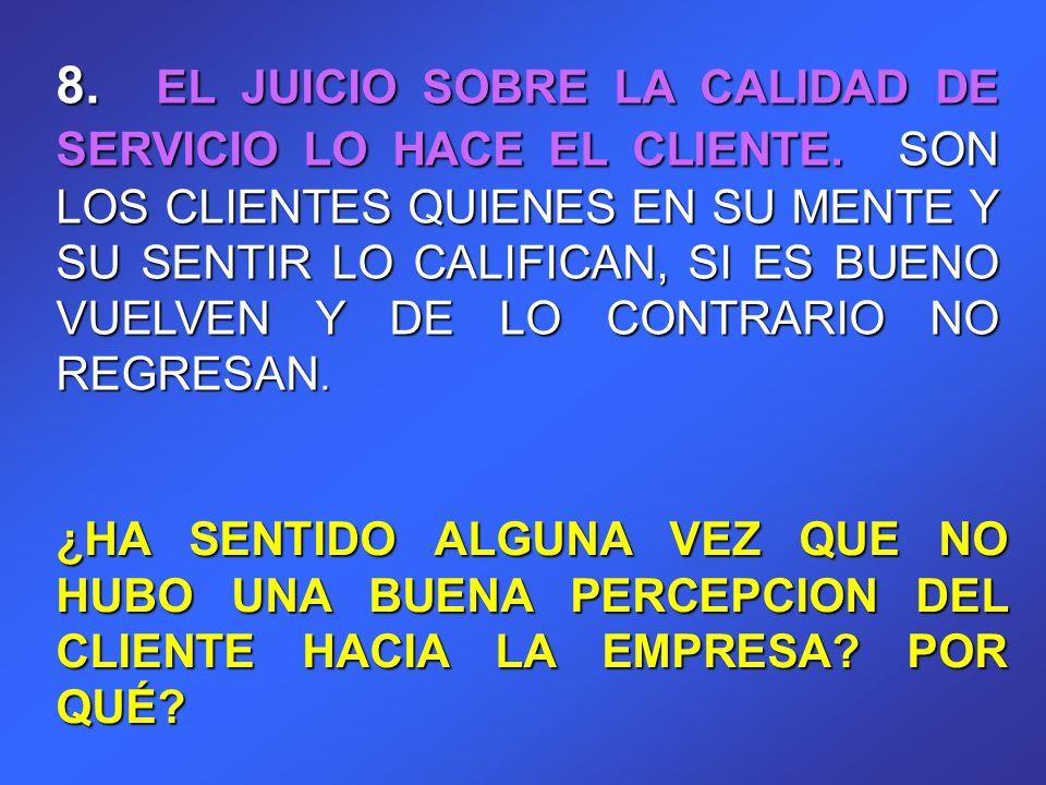 8. EL JUICIO SOBRE LA CALIDAD DE SERVICIO LO HACE EL CLIENTE