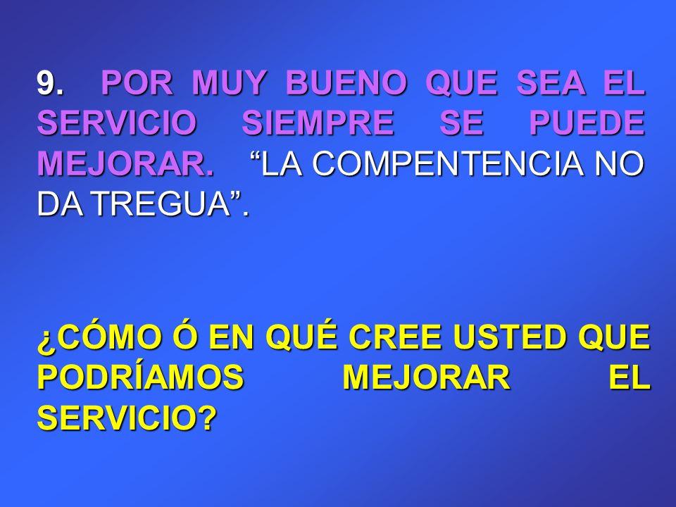 9. POR MUY BUENO QUE SEA EL SERVICIO SIEMPRE SE PUEDE MEJORAR