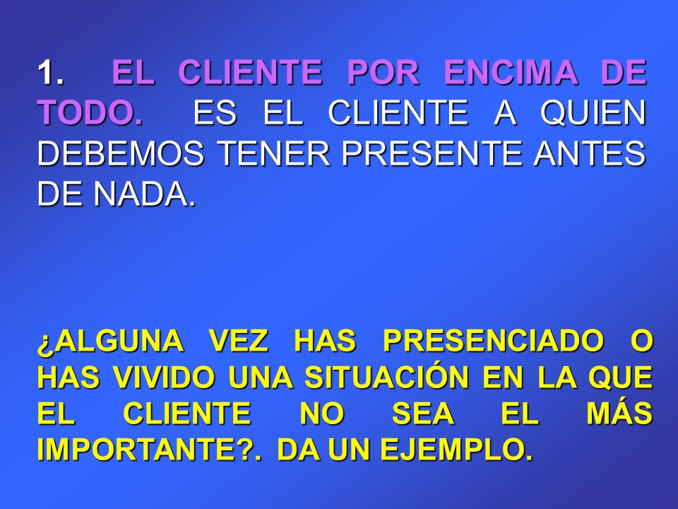 1. EL CLIENTE POR ENCIMA DE TODO